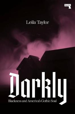 Darkly: Black History and America's Gothic Soul By (author) Leila Taylor ISBN:9781912248544