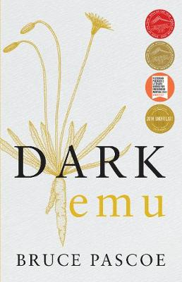 Dark Emu: Aboriginal Australia and the Birth of Agriculture By (author) Bruce Pascoe ISBN:9781921248016