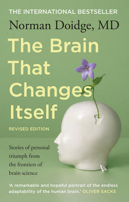 The Brain that Changes Itself: stories of personal triumph from the frontiers of brain science By (author) Norman Doidge ISBN:9781921372742