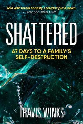 Shattered: 67 days to a family's self-destruction By (author) Travis Winks ISBN:9781922265883