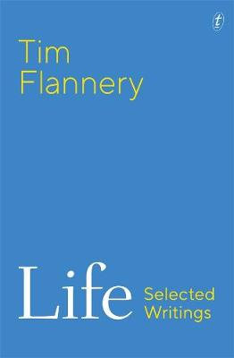 Life: Selected Writings By (author) Tim Flannery ISBN:9781922268297