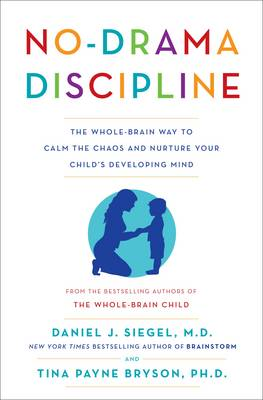 No-Drama Discipline: The Whole-Brain Way to Calm the Chaos and Nurture Your Child's Developing Mind By (author) Tina Payne Bryson ISBN:9781925106152