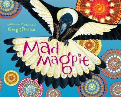 Mad Magpie By (author) Gregg Dreise ISBN:9781925360066