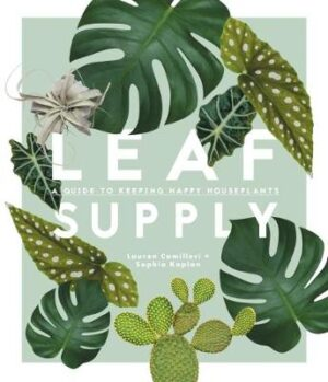Leaf Supply: A guide to keeping happy house plants By (author) Lauren Camilleri ISBN:9781925418637