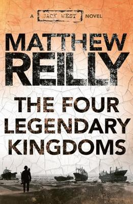 The Four Legendary Kingdoms: A Jack West Jr Novel 4 By (author) Matthew Reilly ISBN:9781925481419