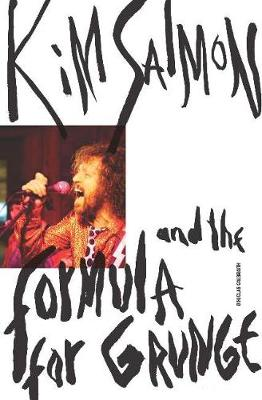 Kim Salmon and the Formula for Grunge By (author) Douglas Galbraith ISBN:9781925556964