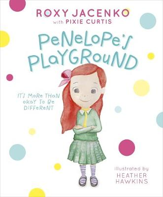 Penelope's Playground: It's More Than Okay to be Different By (author) Roxy Jacenko ISBN:9781925695816