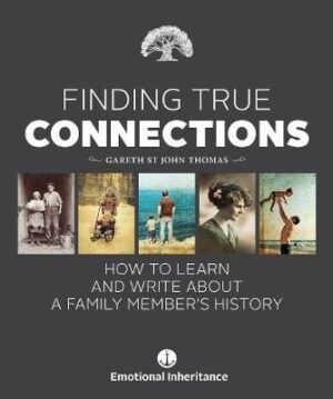 Finding True Connections: How to Learn and Write About a Family Member's History By (author) Gareth St John Thomas ISBN:9781925820157