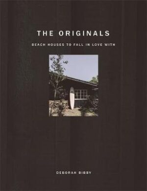 The Originals: Beach Houses to Fall in Love With By (author) Deborah Bibby ISBN:9781925865486