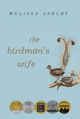The Birdman's Wife By (author) Melissa Ashley ISBN:9781925870077