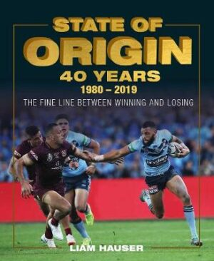 State of Origin 40 Years: The fine line between winning and losing By (author) Liam Hauser ISBN:9781925946116