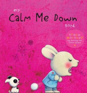 My Calm Me Down Book By (author) Trace Moroney ISBN:9781925970678