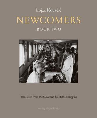 Newcomers: Book Two By (author) Lojze Kovacic ISBN:9781939810403