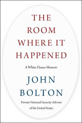 The Room Where It Happened: A White House Memoir By (author) John Bolton ISBN:9781982167349