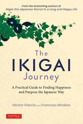 The Ikigai Journey: A Practical Guide to Finding Happiness and Purpose the Japanese Way By (author) Hector Garcia ISBN:9784805315996