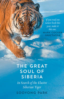 The Great Soul of Siberia: In Search of the Elusive Siberian Tiger By (author) Sooyong Park ISBN:9780008156176