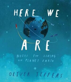 Here We Are: Notes for Living on Planet Earth By (author) Oliver Jeffers ISBN:9780008266165