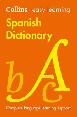 Easy Learning Spanish Dictionary: Trusted support for learning (Collins Easy Learning) By (author) Collins Dictionaries ISBN:9780008300296