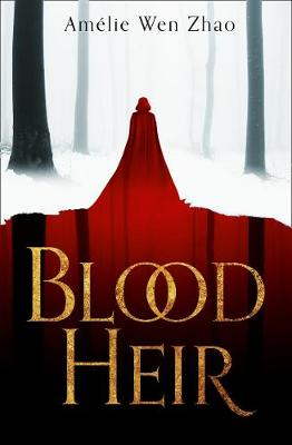 Blood Heir By (author) Amelie Wen Zhao ISBN:9780008327910