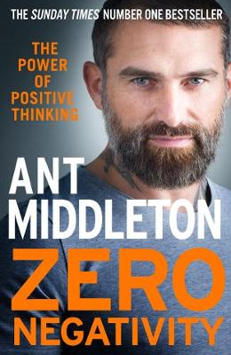Zero Negativity: The Power of Positive Thinking By (author) Ant Middleton ISBN:9780008336523