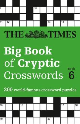 The Times Big Book of Cryptic Crosswords 6: 200 world-famous crossword puzzles By (author) The Times Mind Games ISBN:9780008343804