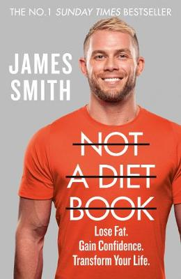 Not a Diet Book: Take Control. Gain Confidence. Change Your Life. By (author) James Smith ISBN:9780008374280