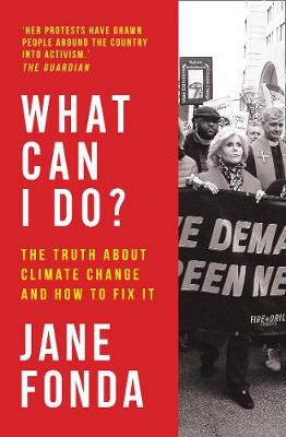 What Can I Do?: The Truth About Climate Change and How to Fix It By (author) Jane Fonda ISBN:9780008404598