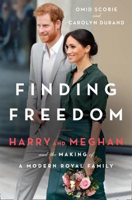Finding Freedom: Harry and Meghan and the Making of a Modern Royal Family By (author) Omid Scobie ISBN:9780008424114