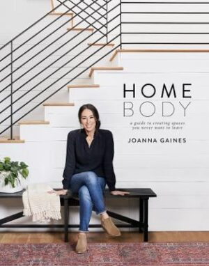 Homebody: A Guide to Creating Spaces You Never Want to Leave By (author) Joanna Gaines ISBN:9780062801975