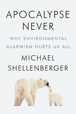 Apocalypse Never: Why Environmental Alarmism Hurts Us All By (author) Michael Shellenberger ISBN:9780063074767