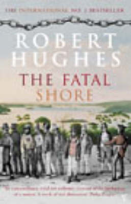 The Fatal Shore By (author) Robert Hughes ISBN:9780099448549