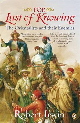 For Lust of Knowing: The Orientalists and Their Enemies By (author) Robert Irwin ISBN:9780140289237