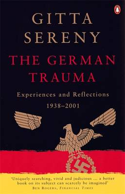 The German Trauma: Experiences and Reflections 1938-2001 By (author) Gitta Sereny ISBN:9780140292633