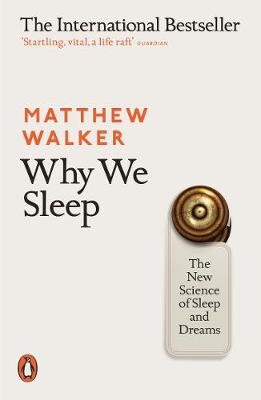 Why We Sleep: The New Science of Sleep and Dreams By (author) Matthew Walker ISBN:9780141983769