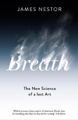 Breath: The New Science of a Lost Art By (author) James Nestor ISBN:9780241289082
