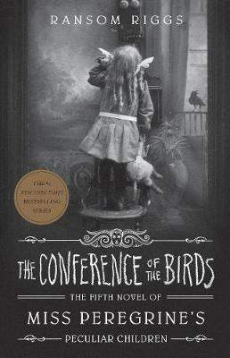 The Conference of the Birds: Miss Peregrine's Peculiar Children By (author) Ransom Riggs ISBN:9780241320907
