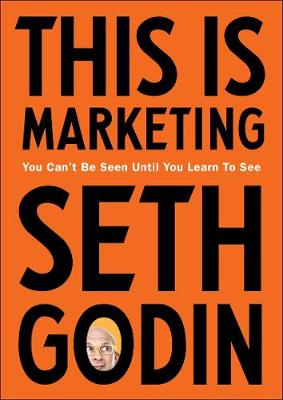 This is Marketing: You Can't Be Seen Until You Learn To See By (author) Seth Godin ISBN:9780241370148