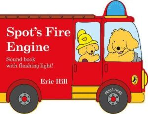 Spot's Fire Engine: shaped book with siren and flashing light! By (author) Eric Hill ISBN:9780241382486