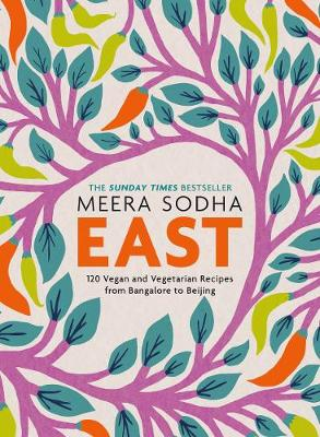 East: 120 Easy and Delicious Asian-inspired Vegetarian and Vegan recipes By (author) Meera Sodha ISBN:9780241387566