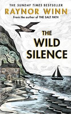 The Wild Silence: The Sunday Times Bestseller from the author of The Salt Path By (author) Raynor Winn ISBN:9780241401460