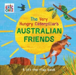 The Very Hungry Caterpillar's Australian Friends By (author) Eric Carle ISBN:9780241401583