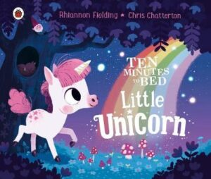Ten Minutes to Bed: Little Unicorn Illustrated by Chris Chatterton ISBN:9780241408339