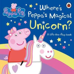 Peppa Pig: Where's Peppa's Magical Unicorn?: A Lift-the-Flap Book By (author) Peppa Pig ISBN:9780241412046