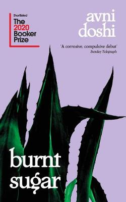 Burnt Sugar: Shortlisted for the Booker Prize 2020 By (author) Avni Doshi ISBN:9780241441510