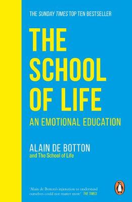 The School of Life: An Emotional Education By (author) Alain de Botton ISBN:9780241985830