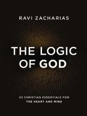 The Logic of God: 52 Christian Essentials for the Heart and Mind By (author) Ravi Zacharias ISBN:9780310454038