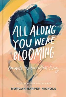 All Along You Were Blooming: Thoughts for Boundless Living By (author) Morgan Harper Nichols ISBN:9780310454076