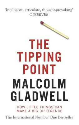 The Tipping Point: How Little Things Can Make a Big Difference By (author) Malcolm Gladwell ISBN:9780349113463