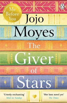The Giver of Stars: Fall in love with the enchanting Sunday Times bestseller 2020 from the author of Me Before You By (author) Jojo Moyes ISBN:9780718183219