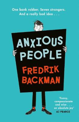 Anxious People: The No. 1 New York Times bestseller from the author of A Man Called Ove By (author) Fredrik Backman ISBN:9780718186623